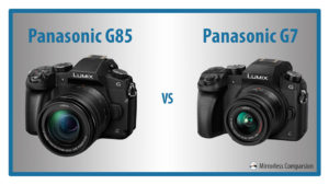 The 10 Main Differences Between the the Panasonic G7 and G85