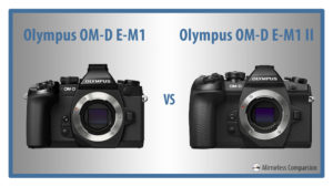 The 10 Main Differences Between the Olympus OM-D E-M1 vs E-M1 Mark II