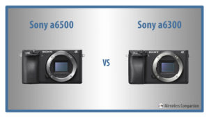 The 10 Main Differences Between the Sony a6300 and a6500