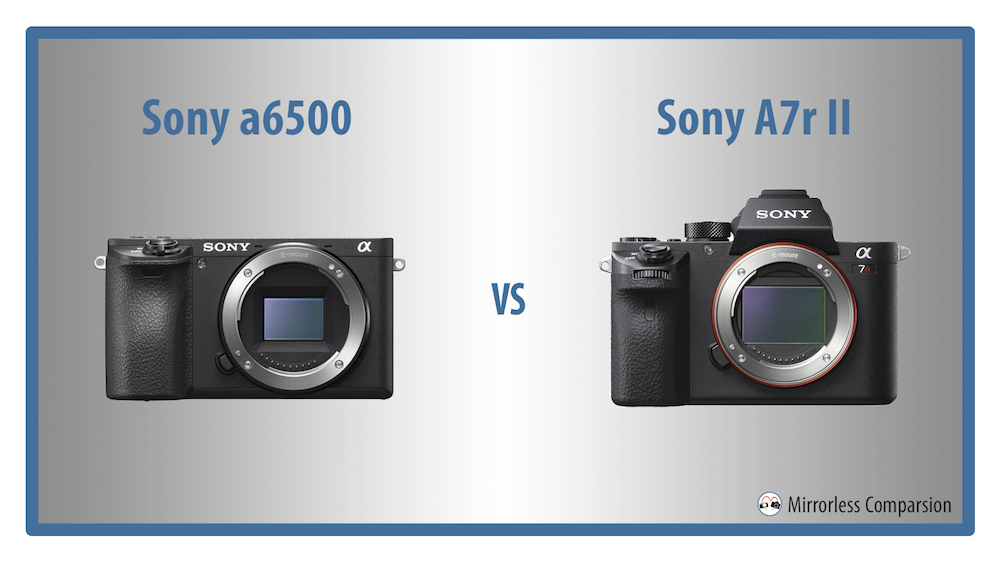 The 10 Main Differences Between the Sony a6500 and A7rII
