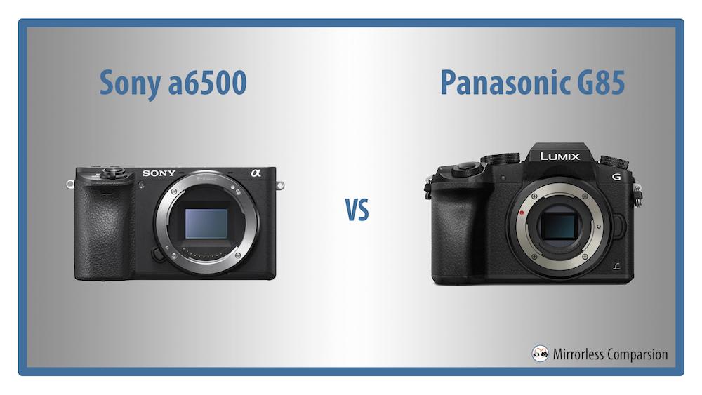 sony a6500 vs panasonic g85