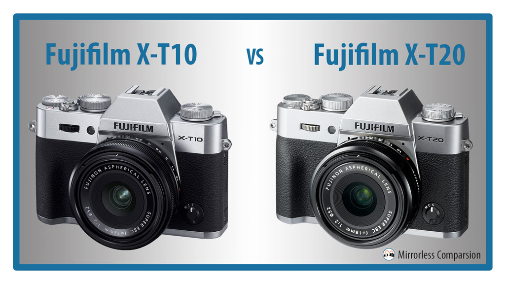 The 10 Main Differences Between Fujifilm X T10 And T20