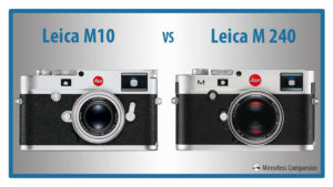 The 10 Main Differences Between the Leica M10 and Leica M (Typ 240)