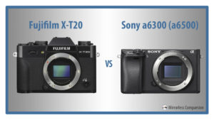 10 Main Differences Between the Fujifilm X-T20 and Sony a6300 / a6500