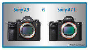 The 10 Main Differences Between the Sony A9 and A7 mark II