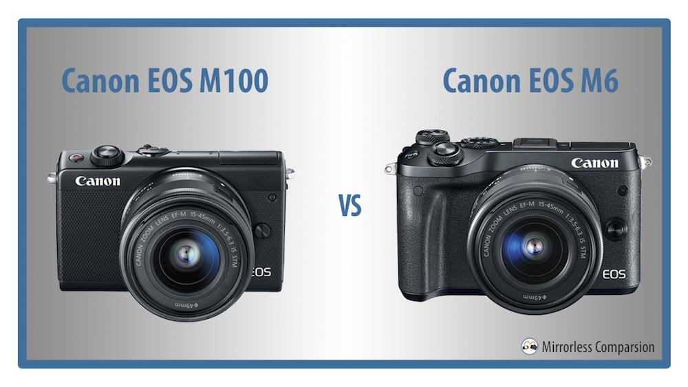 canon eos m100 vs m6