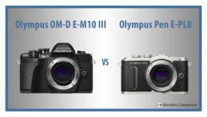 Olympus OM-D E-M10 III vs. Pen E-PL8 – The 10 Main Differences