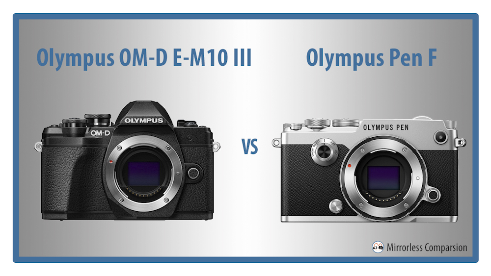 Olympus OM-D E-M10 III vs Pen F – The 10 Main Differences
