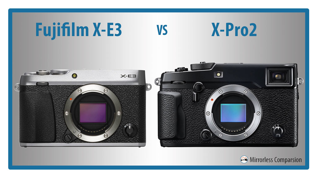 The 10 Main Differences Between the Fujifilm X-E3 and X-Pro2