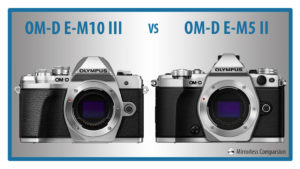 Olympus OM-D E-M10 mark III vs E-M5 mark II – The 10 Main Differences