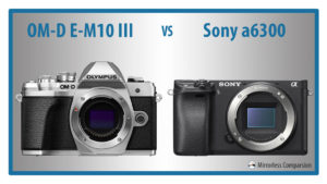 Olympus OM-D E-M10 mark III vs Sony a6300 – The 10 Main Differences
