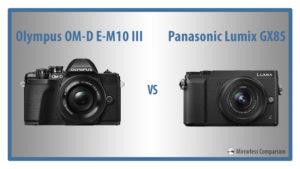 Olympus OM-D E-M10 III vs. Panasonic GX85 / GX80 – The 10 Main Differences