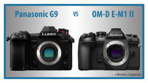 Panasonic Lumix G9 vs Olympus OM-D E-M1 II – The 10 Main Differences