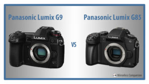 The 10 Main Differences Between the Panasonic G9 and G85 / G80