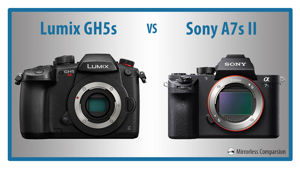 Panasonic GH5S vs Sony A7s II – The 10 Main Differences