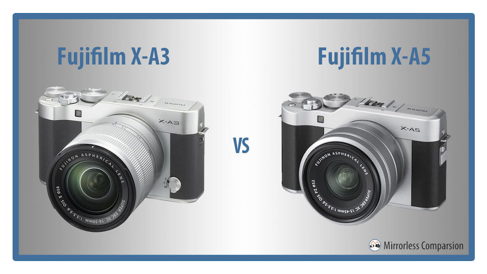 Fujifilm X A3 Vs X A5 The 10 Main Differences