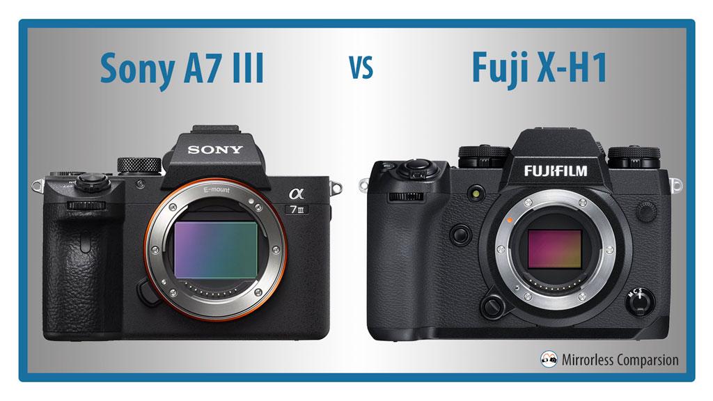 Sony A7 III vs Fujifilm X-H1 – The 10 Main Differences
