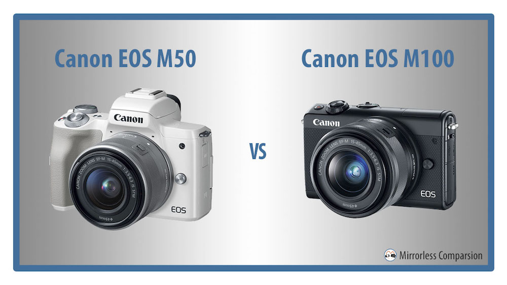 Canon EOS M50 vs M100 – The 10 Main Differences