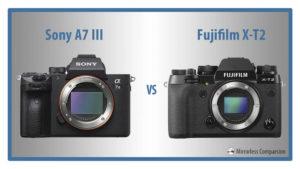 Sony A7 III vs Fujifilm X-T2 – The 10 Main Differences