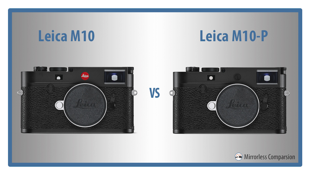 Leica M10 Vs M10 P The 5 Main Differences
