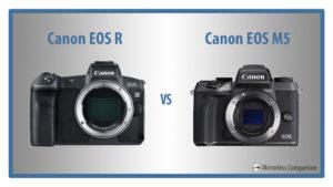 Canon EOS R vs EOS M5 – The 10 Main Differences