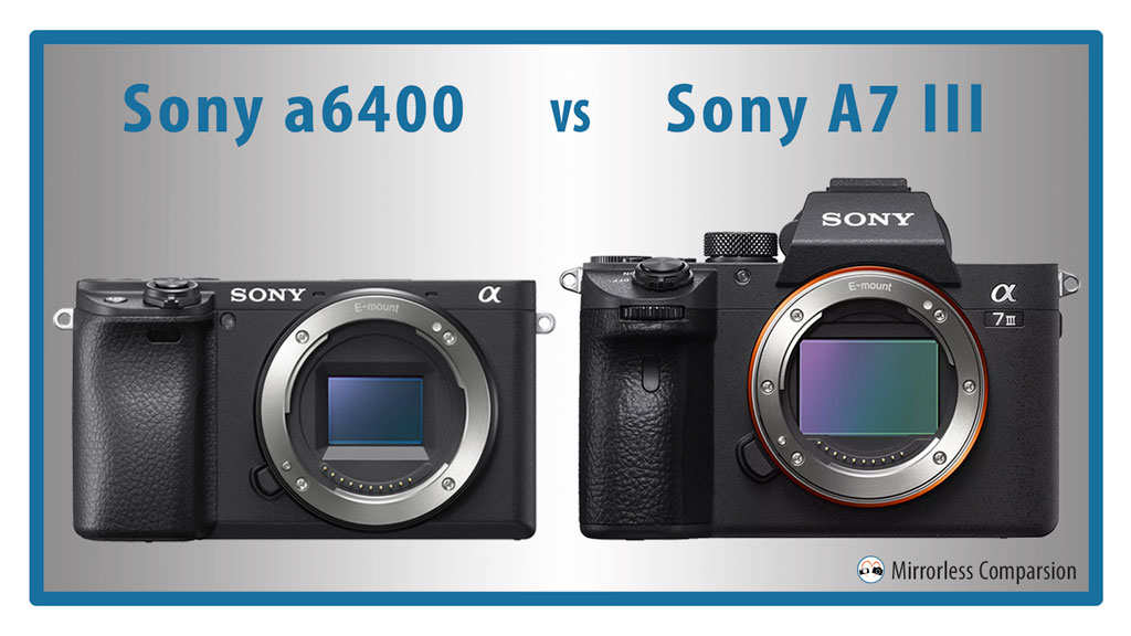 Sony a6400 vs A7 III – The 10 Main Differences