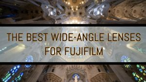 best wide angle lenses fujifilm xt3