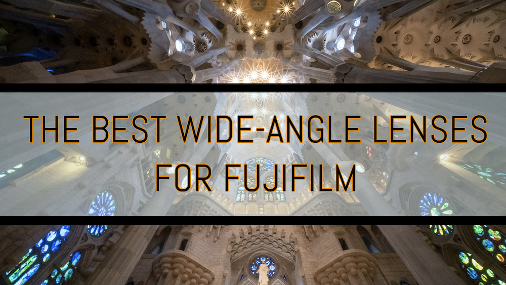 The Best Wide Angle Lenses for Fujifilm X-T3 & Other X