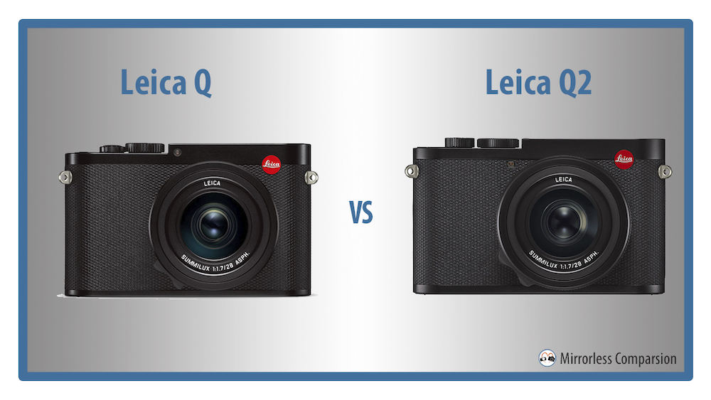 Leica Q Vs Q2 The 10 Main Differences