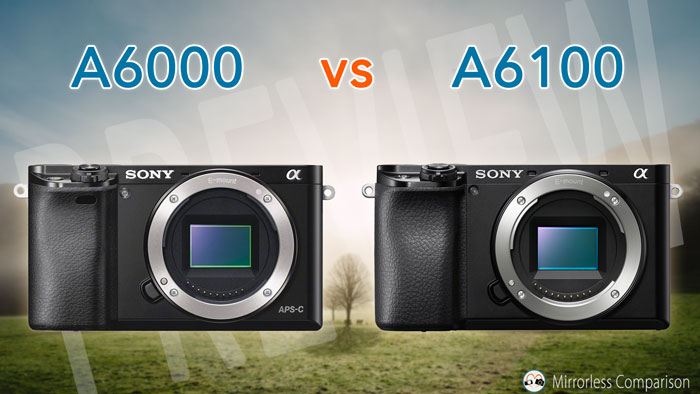 Sony A6000 vs A6100 – The 10 main differences